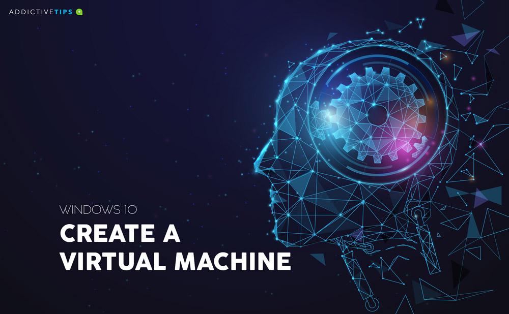 Tools to Create a Virtual Machine on Windows 10