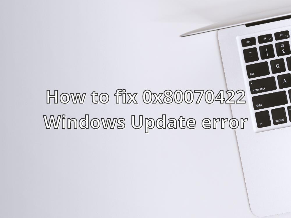 Windows Update Conciliate 0x80070422