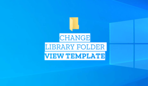 how to change library folder template on windows 10 How to changes Bibliotheca folder template on Windows 10