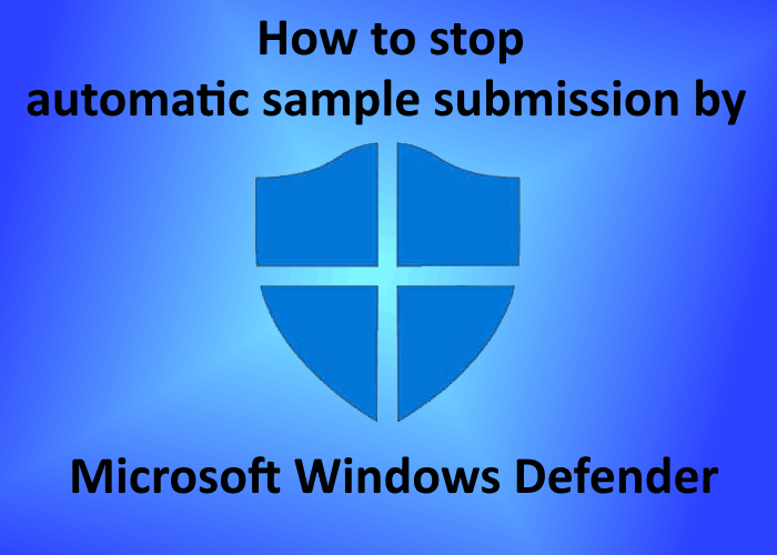 how to stop automatic sample submission by microsoft defender on windows 10 How to cease Mechanical Impulse Submission bygone Microsoft Aegis on Windows 10