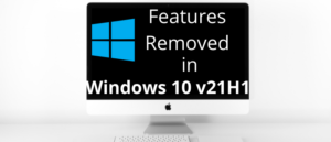 features removed or deprecated in windows 10 v 21h1 Features Removed or Protested internally Windows Prince v 21H1