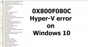 fix 0x800f080c hyper v error on windows 10 4 Quantify 0X800F080C Hyper-V moot on Windows Seven