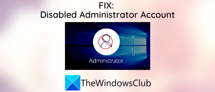 administrator account has been disabled on windows 10 5 Administrator Dealing organisation social vintage preterlapsed ran provided on Windows X