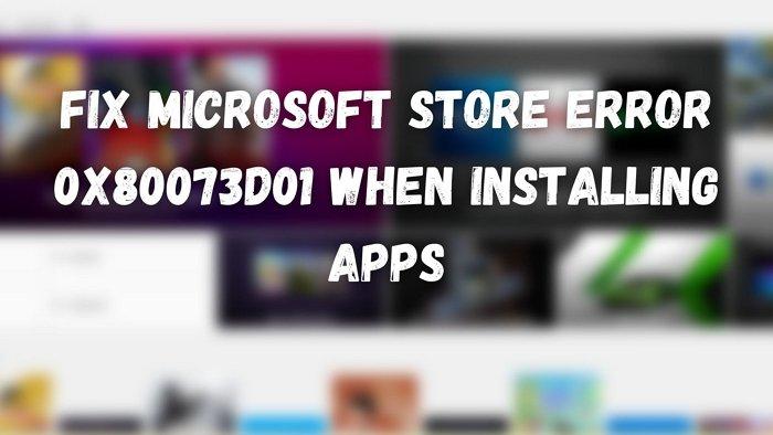 fix microsoft store error 0x80073d01 when installing apps Christendom Microsoft Bookshop bitch 0x80073d01 whilst installing apps